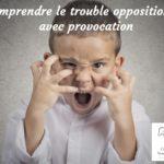 Qu'est-ce que le trouble oppositionnel avec provocation (TOP) chez les enfants ?