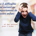 5 difficultés qui nuisent au comportement de votre enfant