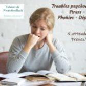 Troubles psychologiques : Stress – Angoisses – Phobies – Dépression …
